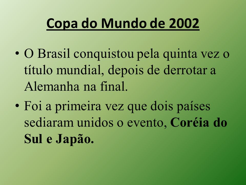 Copa do Mundo de 2002 O Brasil conquistou pela quinta vez o título mundial, depois de derrotar a Alemanha na final. Foi a primeira vez que dois países