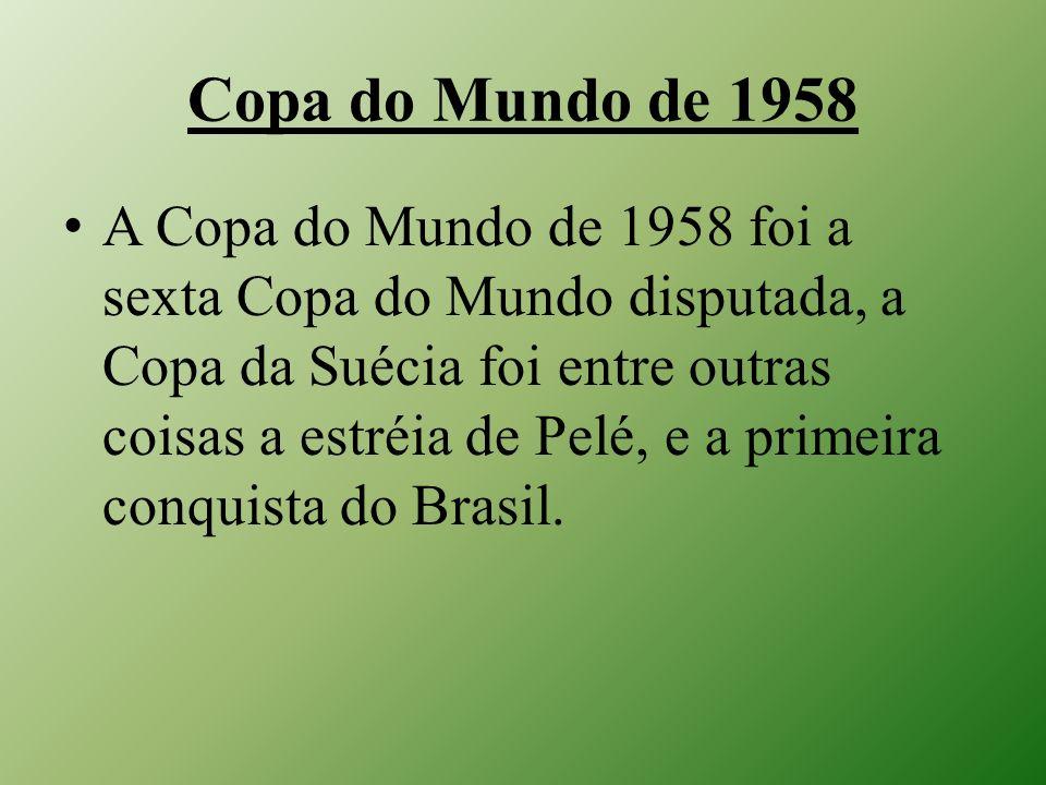 Copa do Mundo de 1958 A Copa do Mundo de 1958 foi a sexta Copa do Mundo disputada, a Copa da Suécia foi entre outras coisas a estréia de Pelé, e a pri