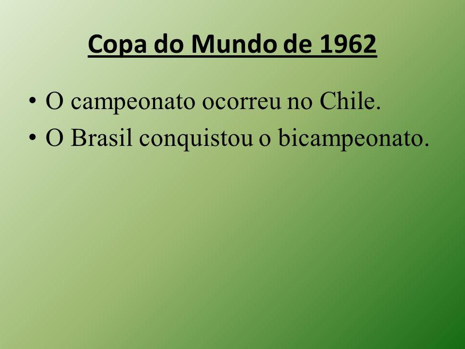 Copa do Mundo de 1962 O campeonato ocorreu no Chile. O Brasil conquistou o bicampeonato.