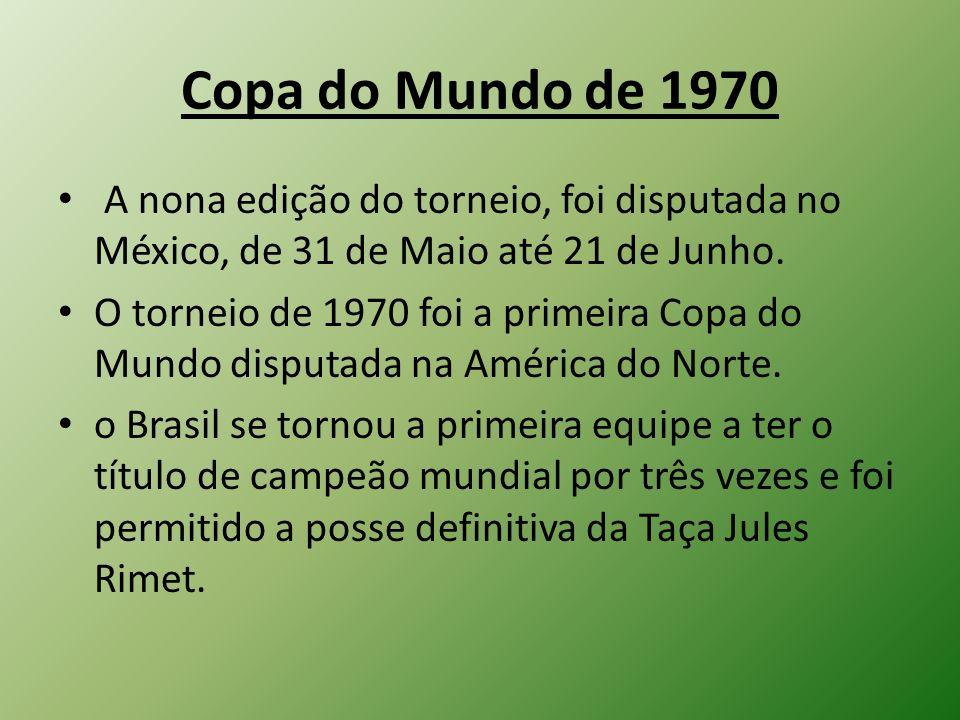 Copa do Mundo de 1970 A nona edição do torneio, foi disputada no México, de 31 de Maio até 21 de Junho. O torneio de 1970 foi a primeira Copa do Mundo