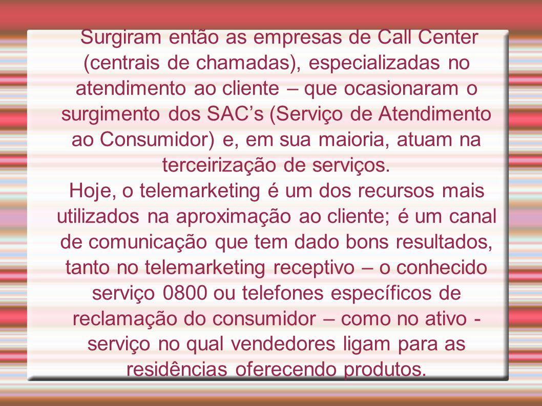 Surgiram então as empresas de Call Center (centrais de chamadas), especializadas no atendimento ao cliente – que ocasionaram o surgimento dos SACs (Se