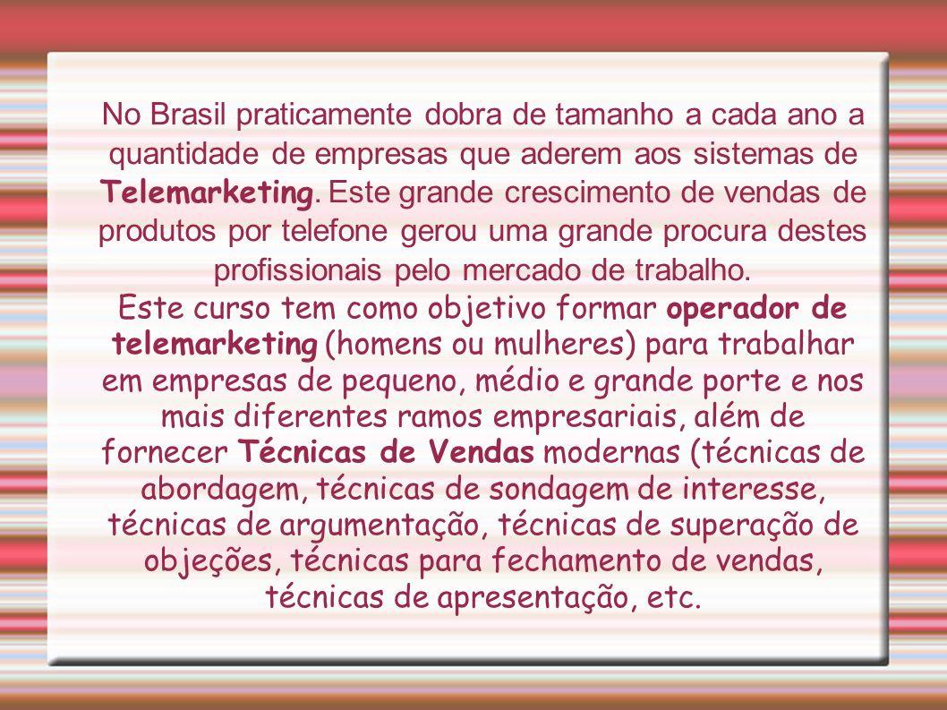 No Brasil praticamente dobra de tamanho a cada ano a quantidade de empresas que aderem aos sistemas de Telemarketing. Este grande crescimento de venda