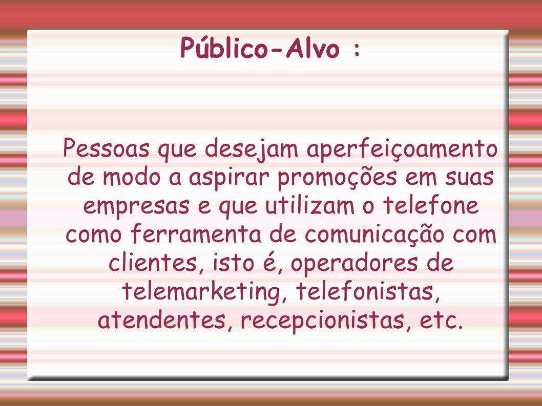 Público-Alvo : Pessoas que desejam aperfeiçoamento de modo a aspirar promoções em suas empresas e que utilizam o telefone como ferramenta de comunicaç