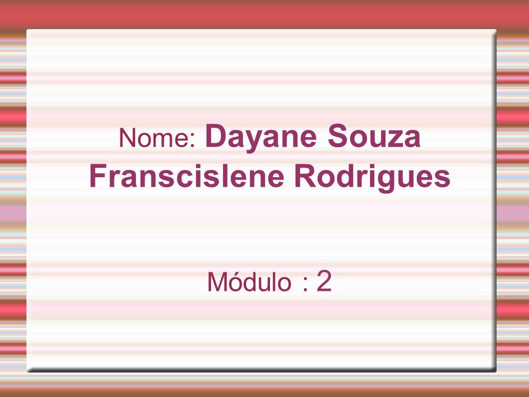 Nome: Dayane Souza Franscislene Rodrigues Módulo : 2