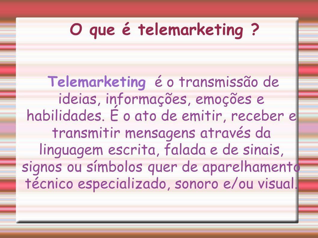 O que é telemarketing ? Telemarketing é o transmissão de ideias, informações, emoções e habilidades. É o ato de emitir, receber e transmitir mensagens