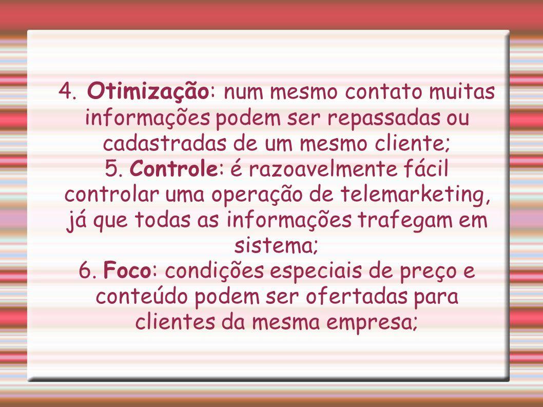 4. Otimização : num mesmo contato muitas informações podem ser repassadas ou cadastradas de um mesmo cliente; 5. Controle: é razoavelmente fácil contr
