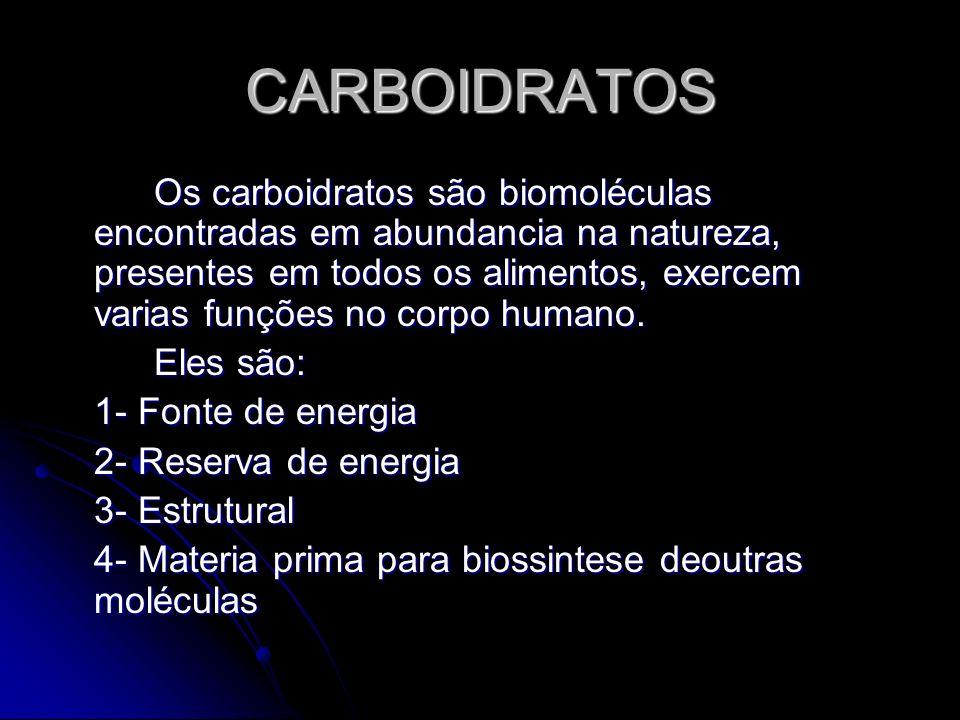 CARBOIDRATOS Os carboidratos são biomoléculas encontradas em abundancia na natureza, presentes em todos os alimentos, exercem varias funções no corpo