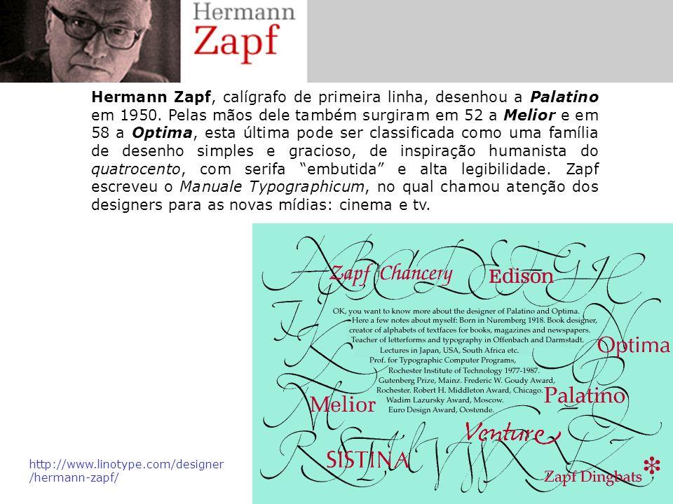 Hermann Zapf, calígrafo de primeira linha, desenhou a Palatino em 1950. Pelas mãos dele também surgiram em 52 a Melior e em 58 a Optima, esta última p