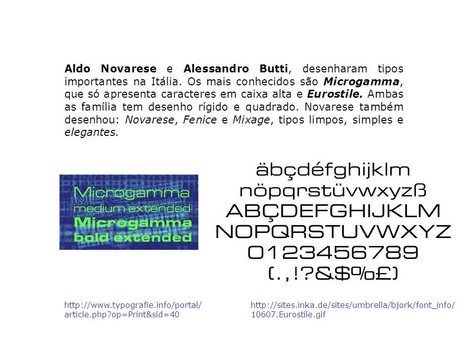 Aldo Novarese e Alessandro Butti, desenharam tipos importantes na Itália. Os mais conhecidos são Microgamma, que só apresenta caracteres em caixa alta