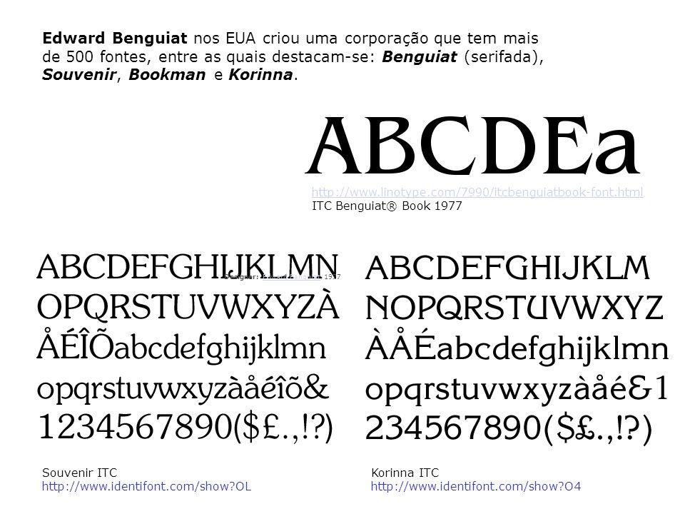 Edward Benguiat nos EUA criou uma corporação que tem mais de 500 fontes, entre as quais destacam-se: Benguiat (serifada), Souvenir, Bookman e Korinna.