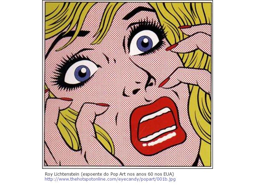 Roy Lichtenstein (espoente do Pop Art nos anos 60 nos EUA) http://www.thehotspotonline.com/eyecandy/popart/001b.jpg