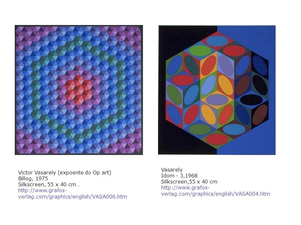 Victor Vasarely (expoente do Op art) Billog, 1975 Silkscreen, 55 x 40 cm. http://www.grafos- verlag.com/graphics/english/VASA006.htm Vasarely Idom - 3