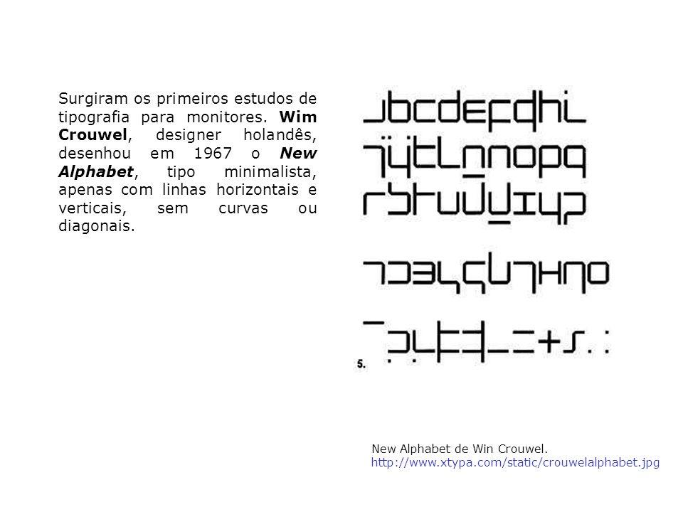 Surgiram os primeiros estudos de tipografia para monitores. Wim Crouwel, designer holandês, desenhou em 1967 o New Alphabet, tipo minimalista, apenas