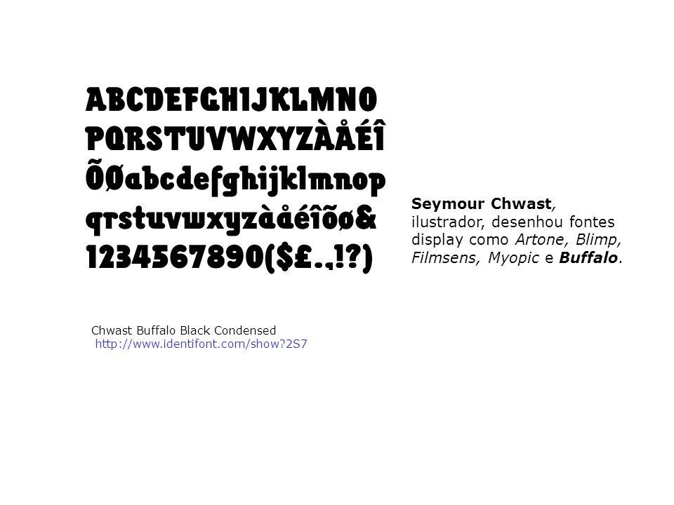Chwast Buffalo Black Condensed http://www.identifont.com/show?2S7 Seymour Chwast, ilustrador, desenhou fontes display como Artone, Blimp, Filmsens, My