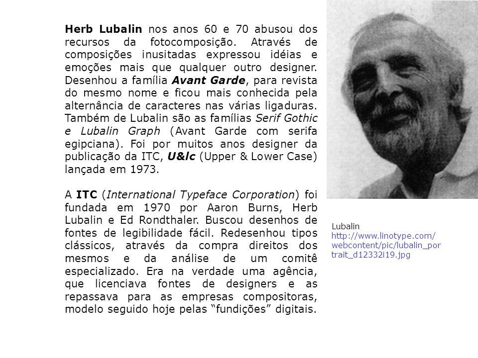 Herb Lubalin nos anos 60 e 70 abusou dos recursos da fotocomposição. Através de composições inusitadas expressou idéias e emoções mais que qualquer ou