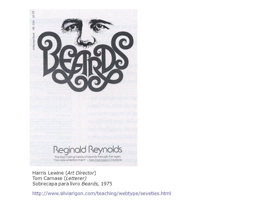 Harris Lewine (Art Director) Tom Carnase (Letterer) Sobrecapa para livro Beards, 1975 http://www.silviarigon.com/teaching/webtype/seveties.html