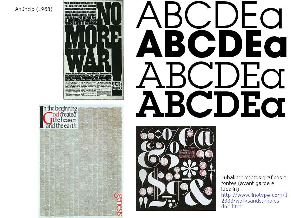 Lubalin:projetos gráficos e fontes (avant garde e lubalin). http://www.linotype.com/1 2333/worksandsamples- doc.html Anúncio (1968)