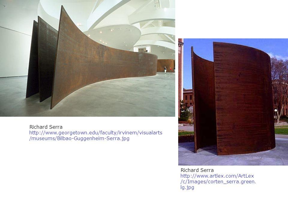 Richard Serra http://www.georgetown.edu/faculty/irvinem/visualarts /museums/Bilbao-Guggenheim-Serra.jpg Richard Serra http://www.artlex.com/ArtLex /c/