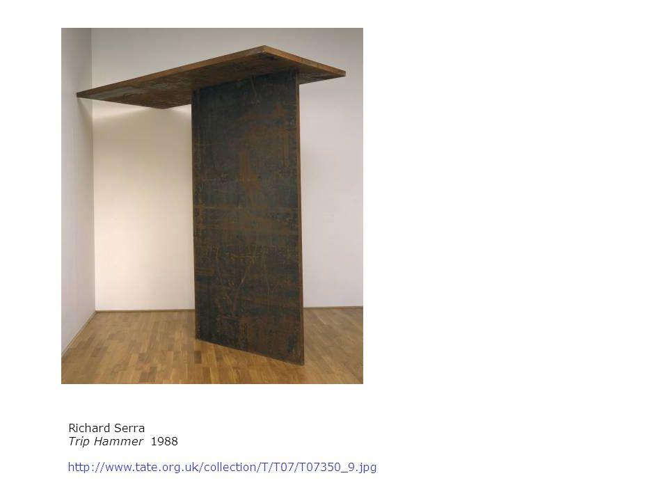 http://www.tate.org.uk/collection/T/T07/T07350_9.jpg Richard Serra Trip Hammer 1988