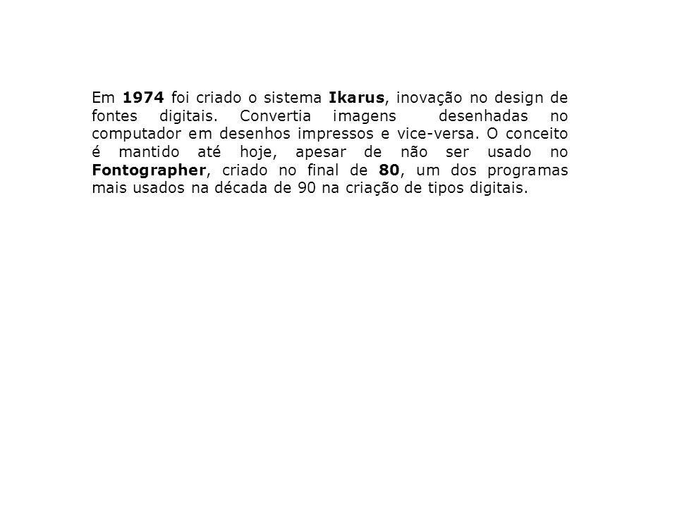 Em 1974 foi criado o sistema Ikarus, inovação no design de fontes digitais. Convertia imagens desenhadas no computador em desenhos impressos e vice-ve