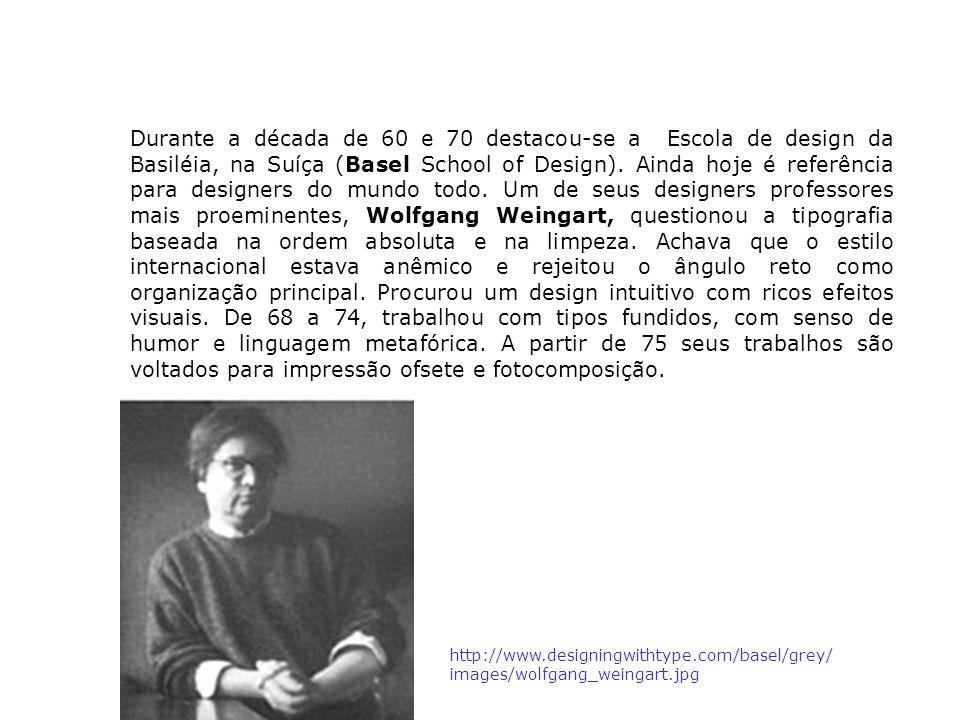 Durante a década de 60 e 70 destacou-se a Escola de design da Basiléia, na Suíça (Basel School of Design). Ainda hoje é referência para designers do m
