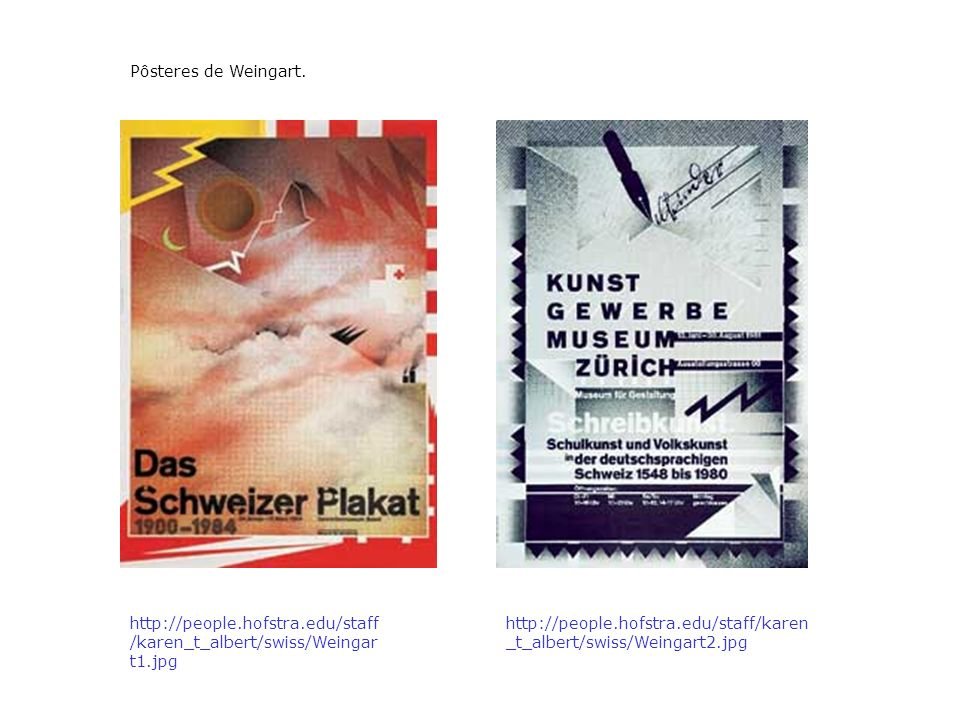 http://people.hofstra.edu/staff /karen_t_albert/swiss/Weingar t1.jpg http://people.hofstra.edu/staff/karen _t_albert/swiss/Weingart2.jpg Pôsteres de W