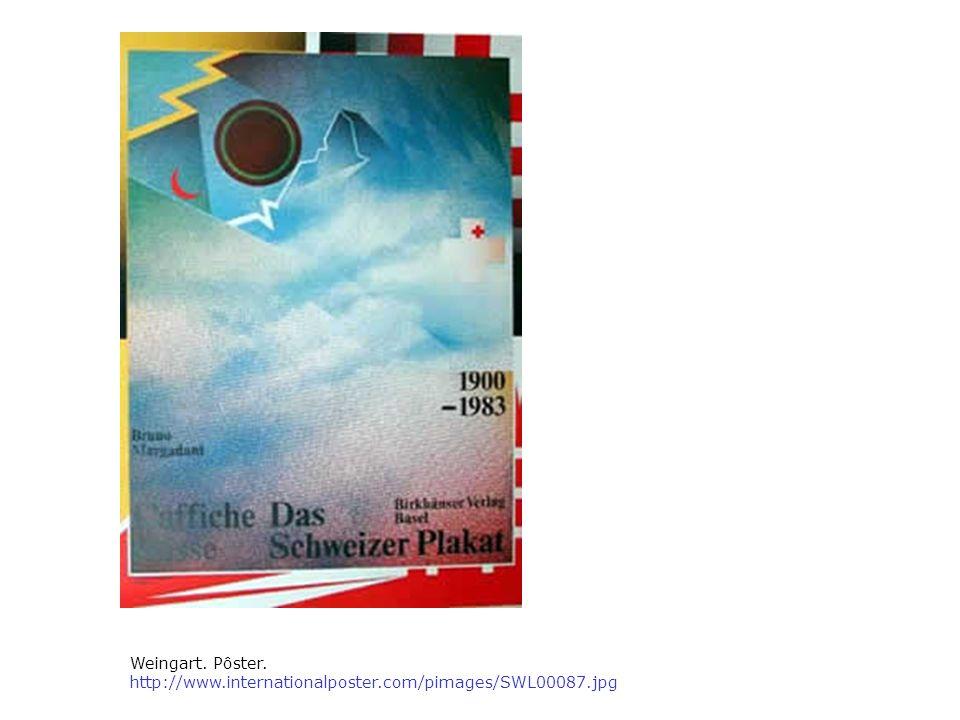 Weingart. Pôster. http://www.internationalposter.com/pimages/SWL00087.jpg