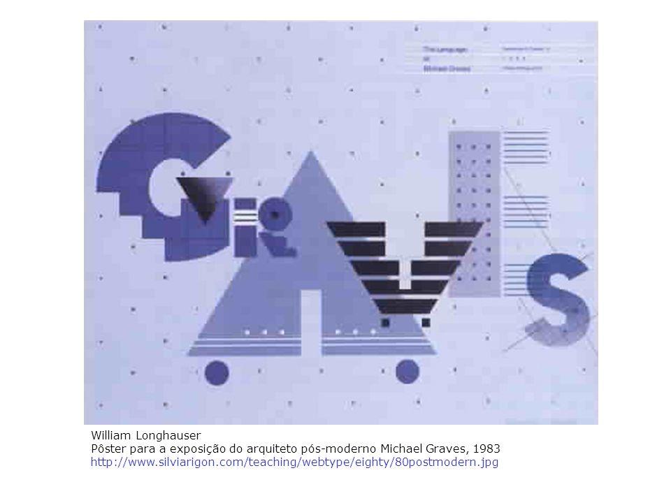 William Longhauser Pôster para a exposição do arquiteto pós-moderno Michael Graves, 1983 http://www.silviarigon.com/teaching/webtype/eighty/80postmode