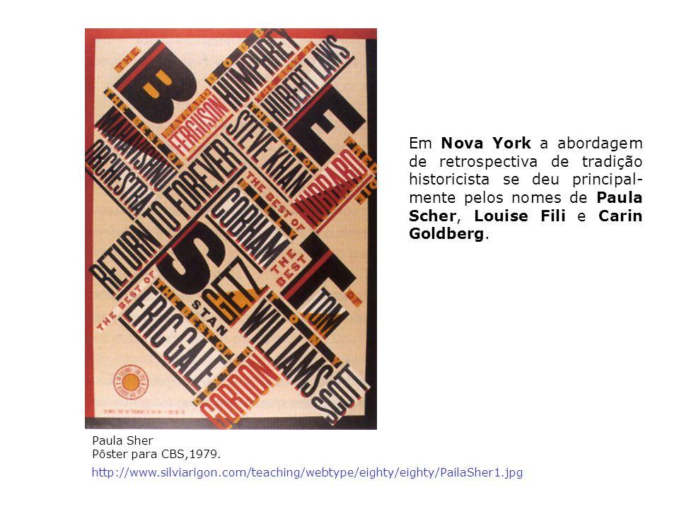 Paula Sher Pôster para CBS,1979. http://www.silviarigon.com/teaching/webtype/eighty/eighty/PailaSher1.jpg Em Nova York a abordagem de retrospectiva de
