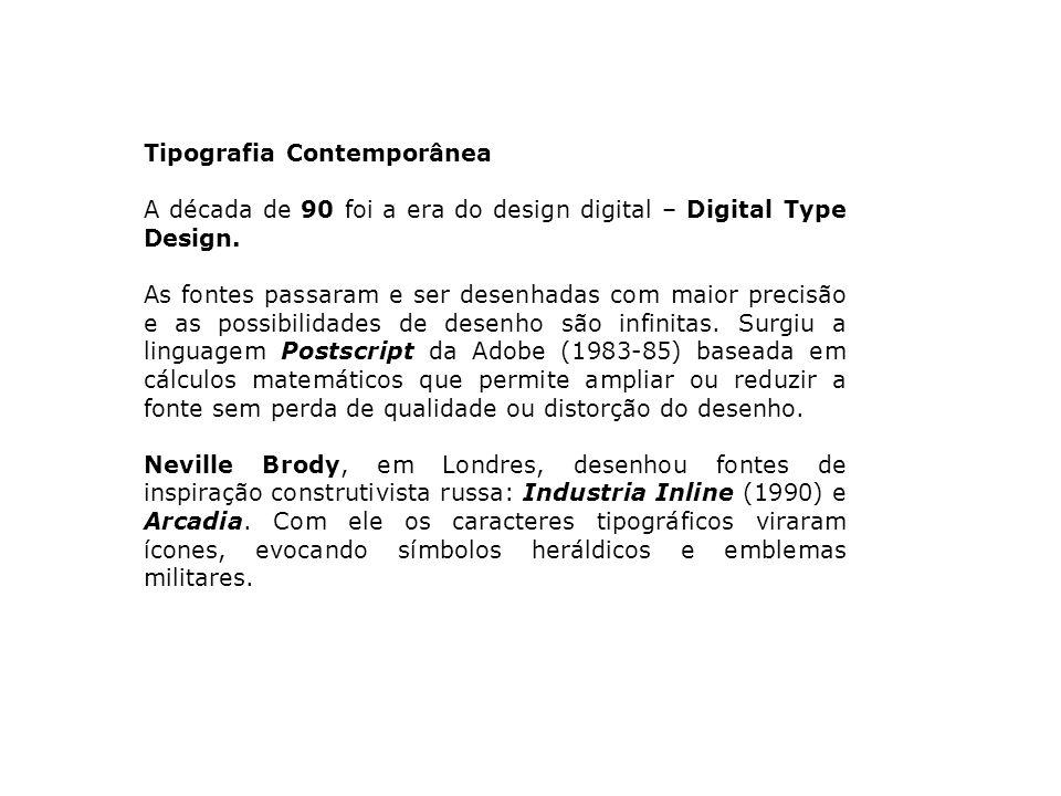 Tipografia Contemporânea A década de 90 foi a era do design digital – Digital Type Design. As fontes passaram e ser desenhadas com maior precisão e as