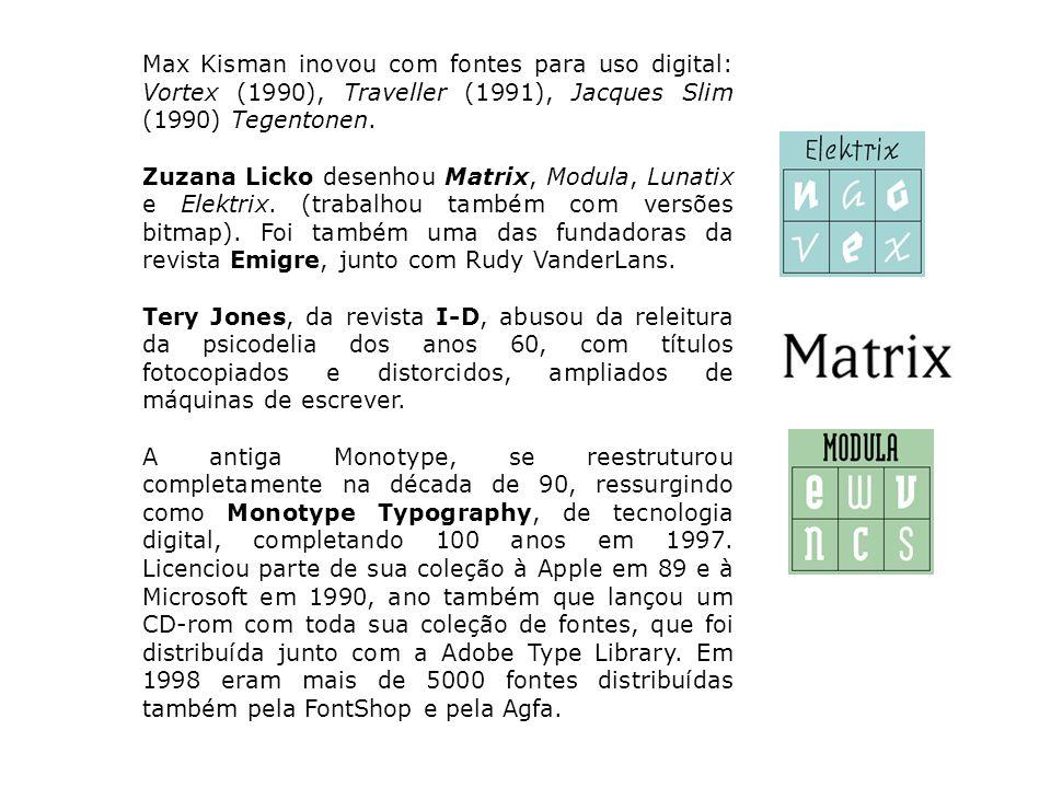 Max Kisman inovou com fontes para uso digital: Vortex (1990), Traveller (1991), Jacques Slim (1990) Tegentonen. Zuzana Licko desenhou Matrix, Modula,