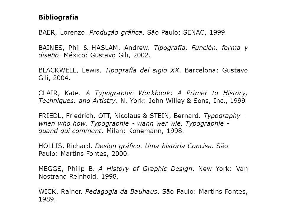 Bibliografia BAER, Lorenzo. Produção gráfica. São Paulo: SENAC, 1999. BAINES, Phil & HASLAM, Andrew. Tipografía. Función, forma y diseño. México: Gust