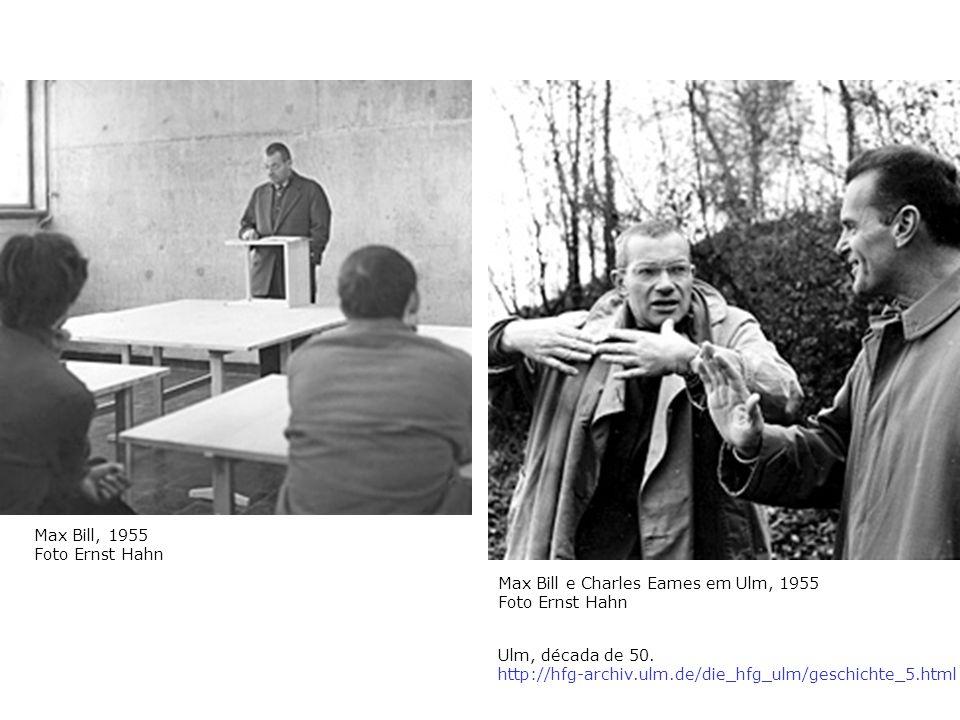 Ulm, década de 50. http://hfg-archiv.ulm.de/die_hfg_ulm/geschichte_5.html Max Bill, 1955 Foto Ernst Hahn Max Bill e Charles Eames em Ulm, 1955 Foto Er