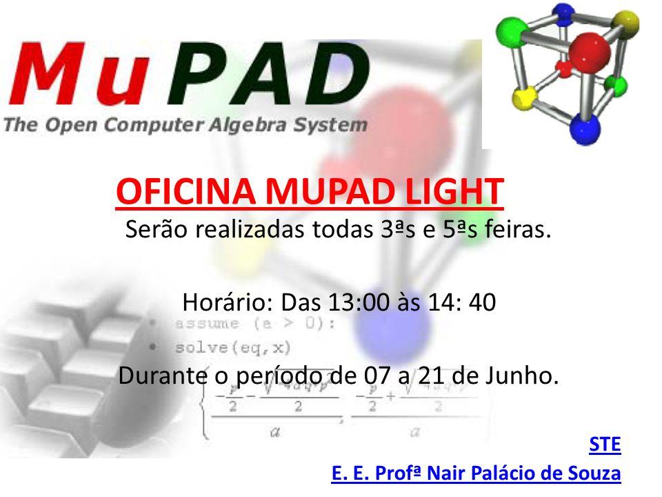 OFICINA MUPAD LIGHT Serão realizadas todas 3ªs e 5ªs feiras. Horário: Das 13:00 às 14: 40 Durante o período de 07 a 21 de Junho. STE E. E. Profª Nair