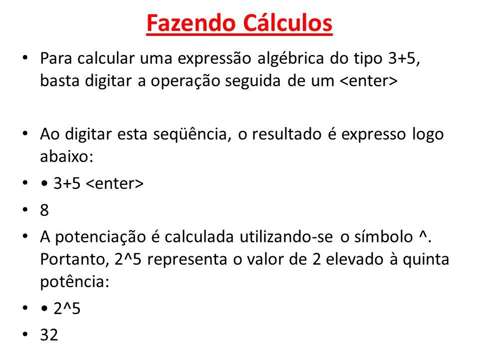 Fazendo Cálculos Para calcular uma expressão algébrica do tipo 3+5, basta digitar a operação seguida de um Ao digitar esta seqüência, o resultado é ex