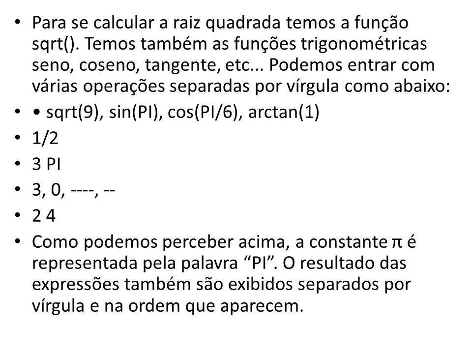 Para se calcular a raiz quadrada temos a função sqrt(). Temos também as funções trigonométricas seno, coseno, tangente, etc... Podemos entrar com vári