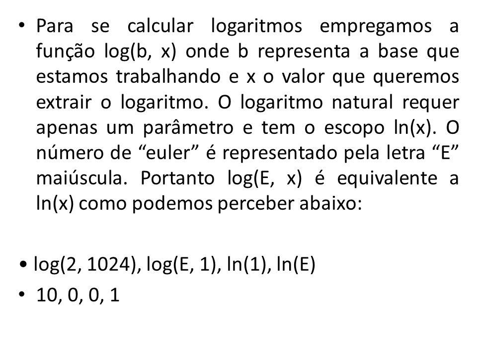 Para se calcular logaritmos empregamos a função log(b, x) onde b representa a base que estamos trabalhando e x o valor que queremos extrair o logaritm