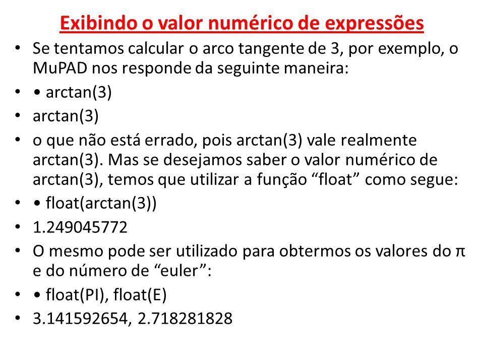 Exibindo o valor numérico de expressões Se tentamos calcular o arco tangente de 3, por exemplo, o MuPAD nos responde da seguinte maneira: arctan(3) o