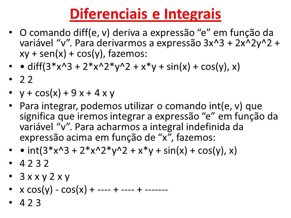 Diferenciais e Integrais O comando diff(e, v) deriva a expressão e em função da variável v. Para derivarmos a expressão 3x^3 + 2x^2y^2 + xy + sen(x) +