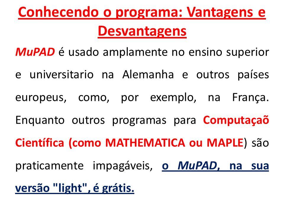 Conhecendo o programa: Vantagens e Desvantagens MuPAD é usado amplamente no ensino superior e universitario na Alemanha e outros países europeus, como