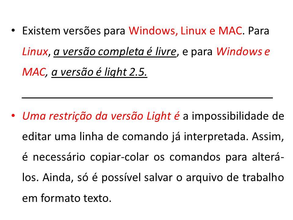 Existem versões para Windows, Linux e MAC. Para Linux, a versão completa é livre, e para Windows e MAC, a versão é light 2.5. ________________________
