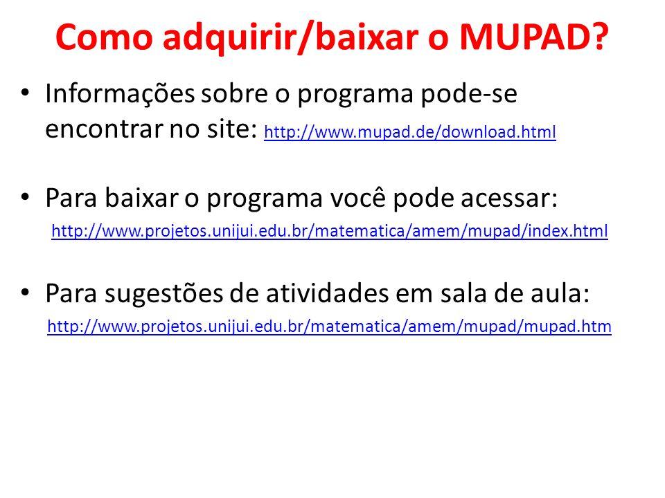 Como adquirir/baixar o MUPAD? Informações sobre o programa pode-se encontrar no site: http://www.mupad.de/download.html http://www.mupad.de/download.h