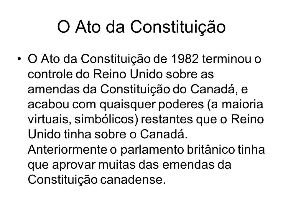 O Ato da Constituição O Ato da Constituição de 1982 terminou o controle do Reino Unido sobre as amendas da Constituição do Canadá, e acabou com quaisq