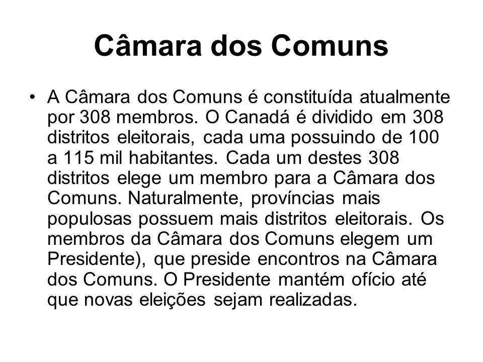 Câmara dos Comuns A Câmara dos Comuns é constituída atualmente por 308 membros. O Canadá é dividido em 308 distritos eleitorais, cada uma possuindo de