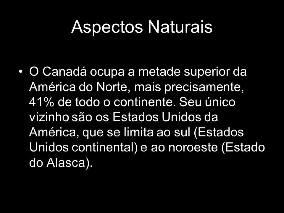 Aspectos Naturais O Canadá ocupa a metade superior da América do Norte, mais precisamente, 41% de todo o continente. Seu único vizinho são os Estados