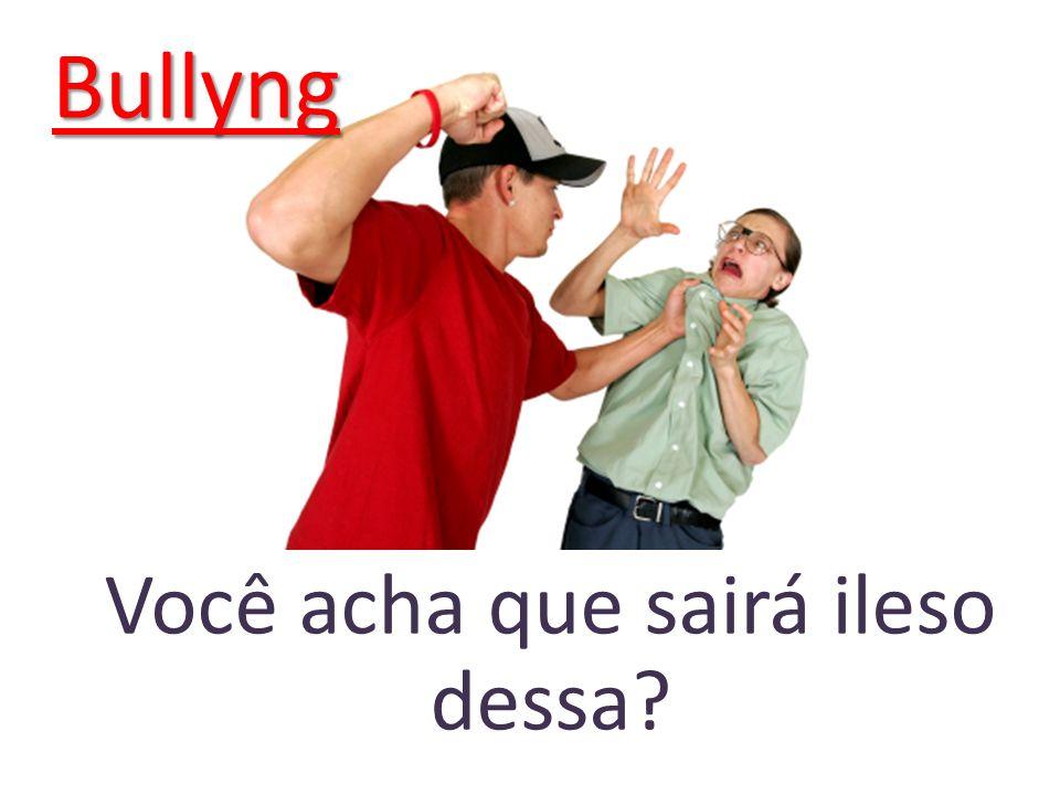 Bullyng Você acha que sairá ileso dessa?