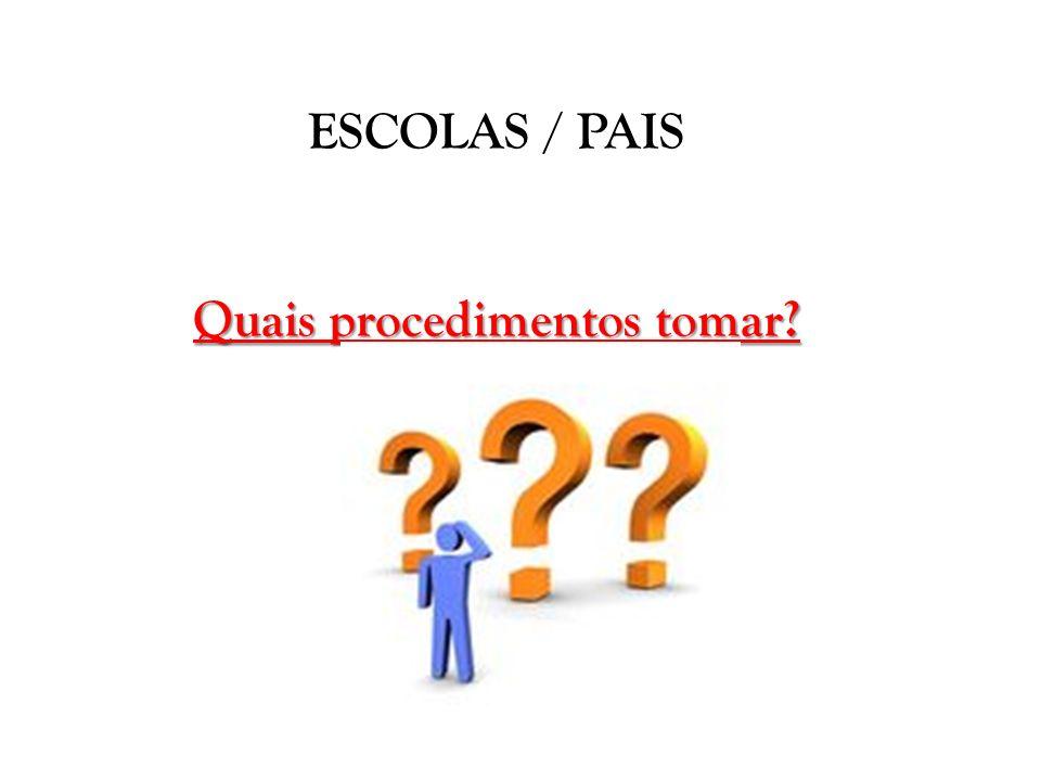 ESCOLAS / PAIS Quais procedimentos tomar?