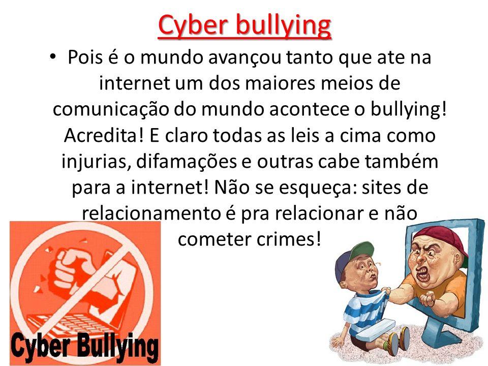 Cyber bullying Pois é o mundo avançou tanto que ate na internet um dos maiores meios de comunicação do mundo acontece o bullying! Acredita! E claro to