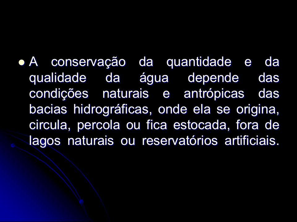 A conservação da quantidade e da qualidade da água depende das condições naturais e antrópicas das bacias hidrográficas, onde ela se origina, circula,