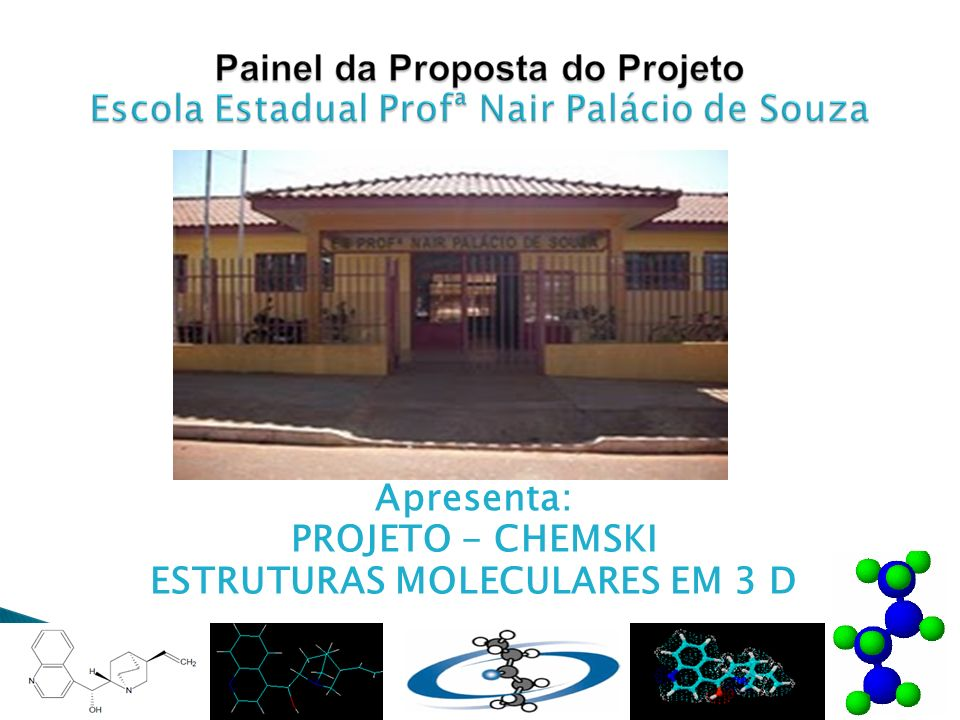 Apresenta: PROJETO - CHEMSKI ESTRUTURAS MOLECULARES EM 3 D